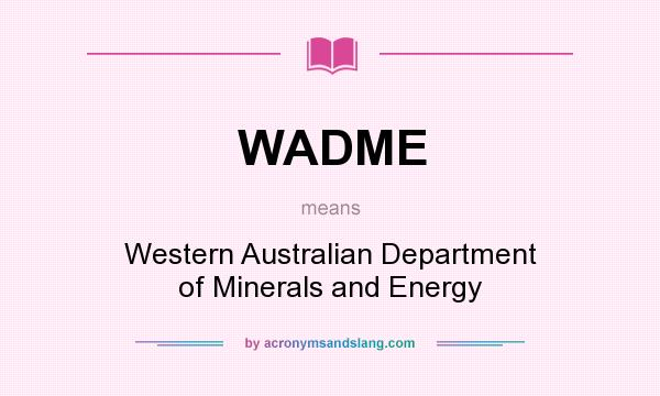 What does WADME mean? It stands for Western Australian Department of Minerals and Energy