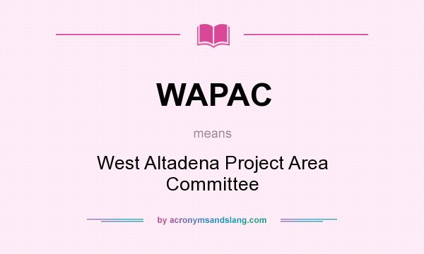 What does WAPAC mean? It stands for West Altadena Project Area Committee