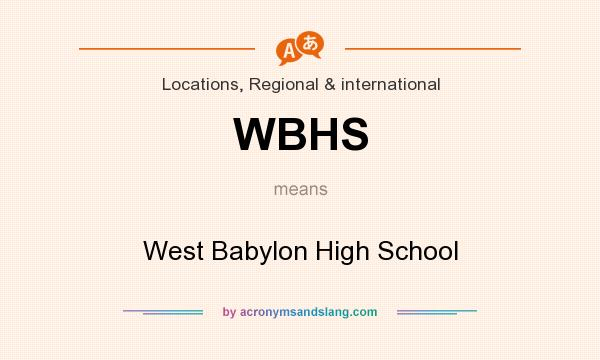 What does WBHS mean? It stands for West Babylon High School