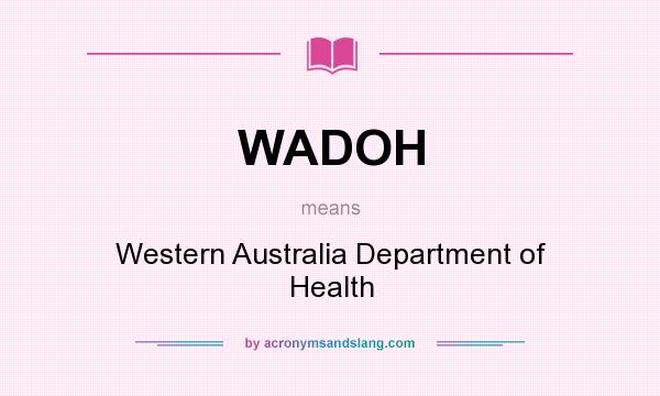 What does WADOH mean? It stands for Western Australia Department of Health