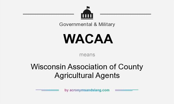 What does WACAA mean? It stands for Wisconsin Association of County Agricultural Agents