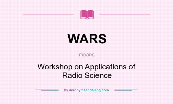 What does WARS mean? It stands for Workshop on Applications of Radio Science