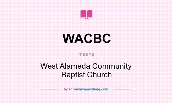 What does WACBC mean? It stands for West Alameda Community Baptist Church