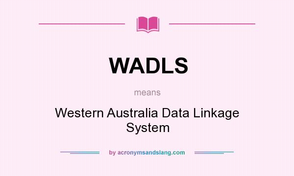 What does WADLS mean? It stands for Western Australia Data Linkage System
