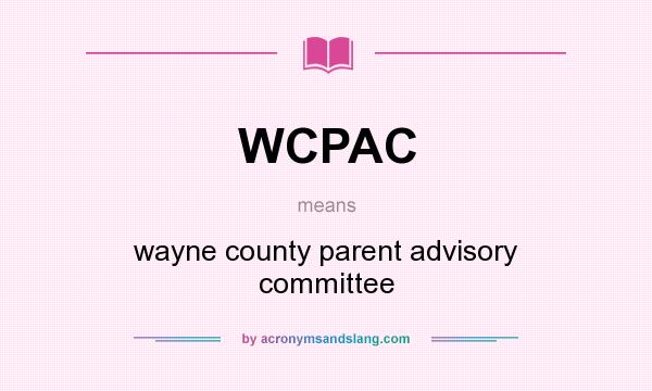 What does WCPAC mean? It stands for wayne county parent advisory committee