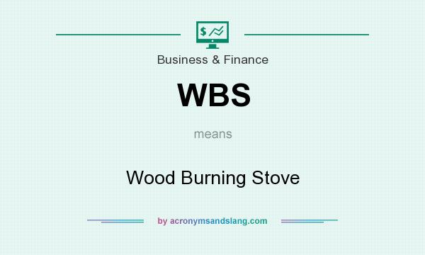 What does WBS mean? It stands for Wood Burning Stove