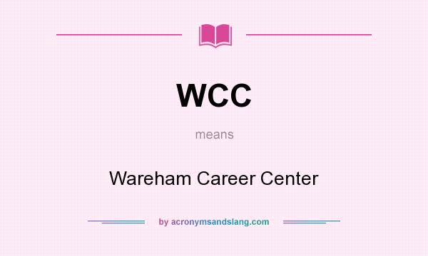 What does WCC mean? It stands for Wareham Career Center
