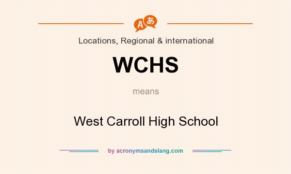What does WCHS mean? It stands for West Carroll High School