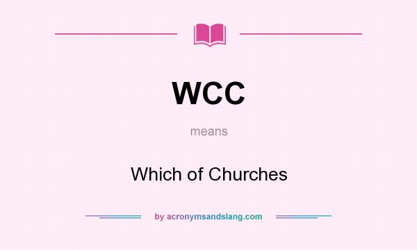 What does WCC mean? It stands for Which of Churches