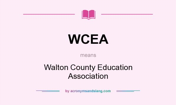 What does WCEA mean? It stands for Walton County Education Association