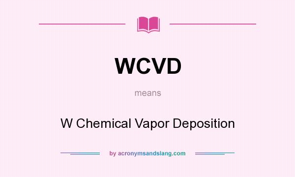 What does WCVD mean? It stands for W Chemical Vapor Deposition