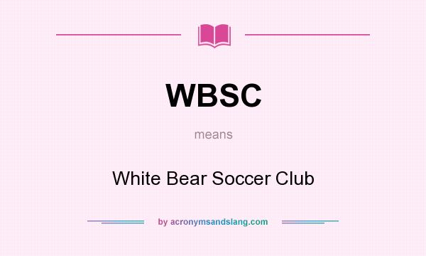What does WBSC mean? It stands for White Bear Soccer Club