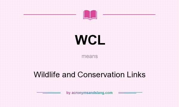 What does WCL mean? It stands for Wildlife and Conservation Links