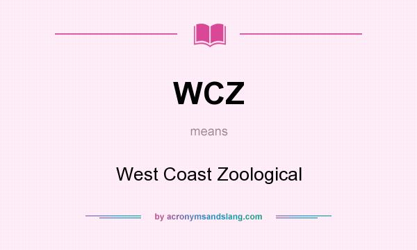 What does WCZ mean? It stands for West Coast Zoological