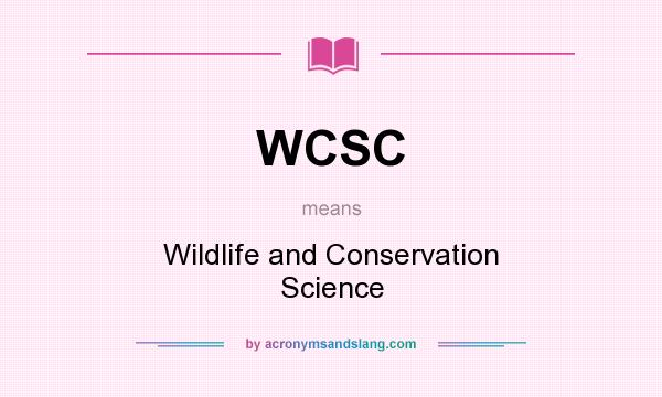 What does WCSC mean? It stands for Wildlife and Conservation Science