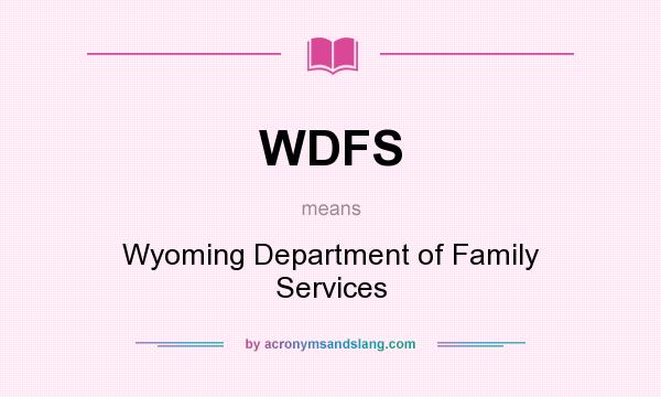 What does WDFS mean? It stands for Wyoming Department of Family Services