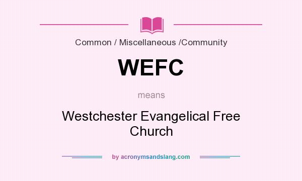 What does WEFC mean? It stands for Westchester Evangelical Free Church