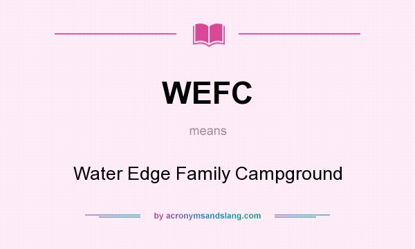 What does WEFC mean? It stands for Water Edge Family Campground