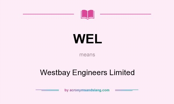 What does WEL mean? It stands for Westbay Engineers Limited