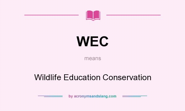 What does WEC mean? It stands for Wildlife Education Conservation