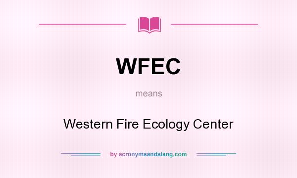 What does WFEC mean? It stands for Western Fire Ecology Center