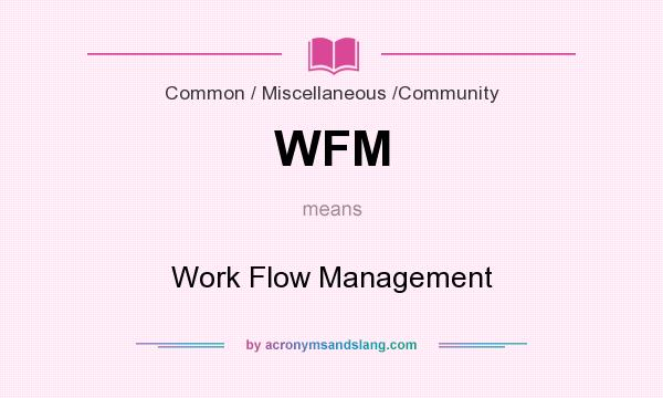 What does WFM mean? It stands for Work Flow Management