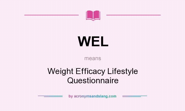 What does WEL mean? It stands for Weight Efficacy Lifestyle Questionnaire