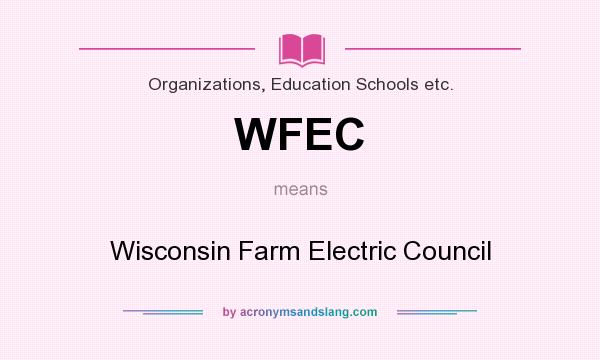 What does WFEC mean? It stands for Wisconsin Farm Electric Council