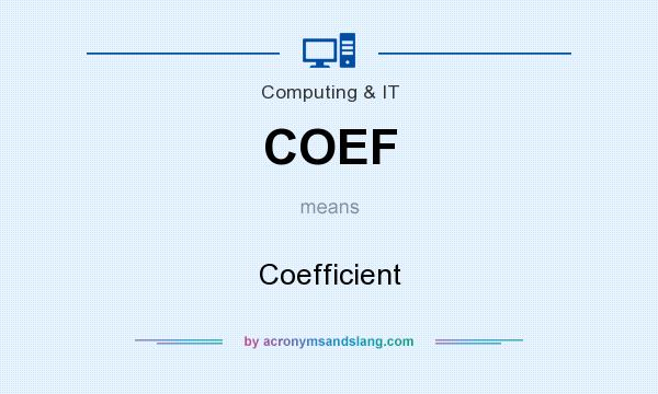 What does COEF mean? It stands for Coefficient