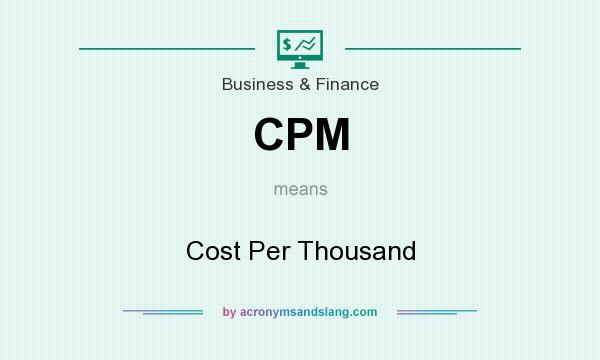 What does CPM mean? It stands for Cost Per Thousand