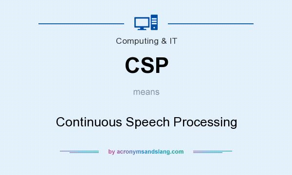 What does CSP mean? It stands for Continuous Speech Processing