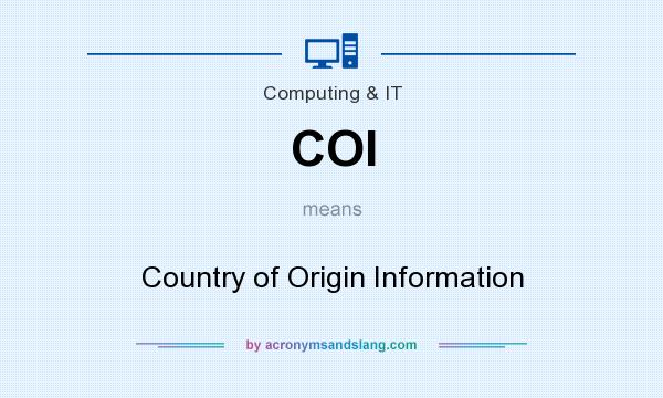 What does COI mean? It stands for Country of Origin Information