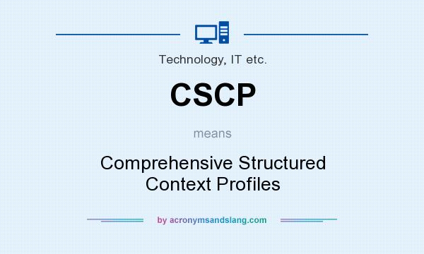 What does CSCP mean? It stands for Comprehensive Structured Context Profiles