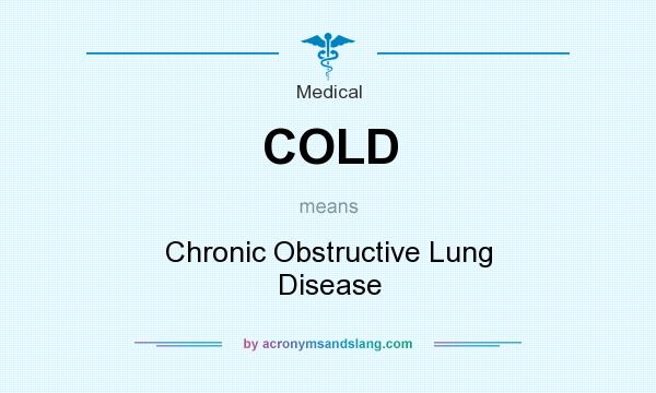 What does COLD mean? It stands for Chronic Obstructive Lung Disease