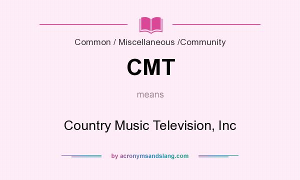 What does CMT mean? It stands for Country Music Television, Inc