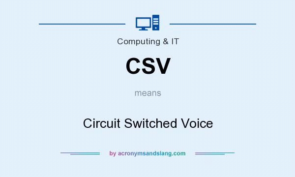 What does CSV mean? It stands for Circuit Switched Voice