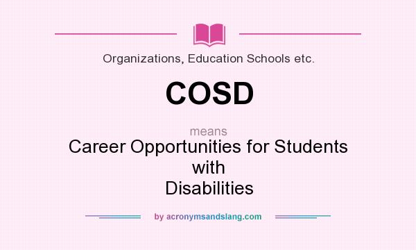 What does COSD mean? It stands for Career Opportunities for Students with Disabilities