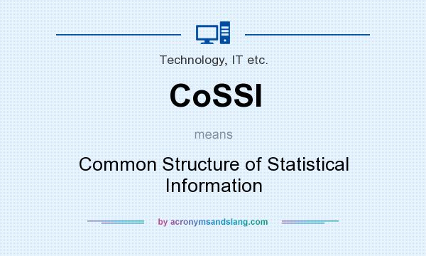 What does CoSSI mean? It stands for Common Structure of Statistical Information