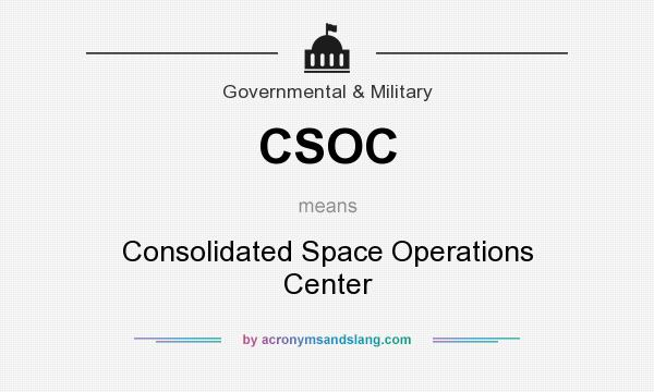 What does CSOC mean? It stands for Consolidated Space Operations Center