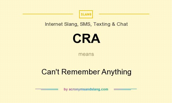 What does CRA mean? It stands for Can`t Remember Anything