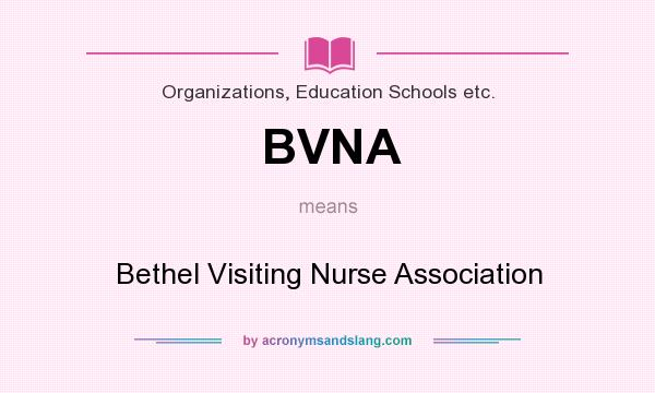 What does BVNA mean? It stands for Bethel Visiting Nurse Association