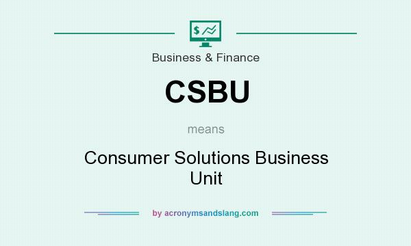 What does CSBU mean? It stands for Consumer Solutions Business Unit