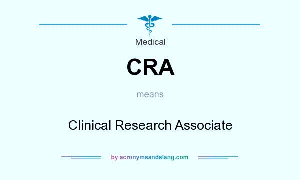 What does CRA mean? It stands for Clinical Research Associate