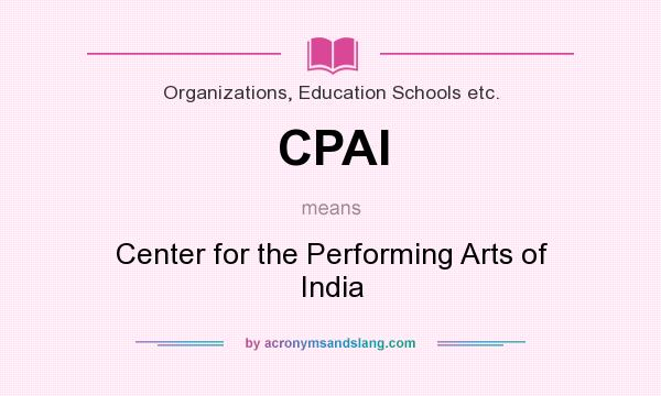 What does CPAI mean? It stands for Center for the Performing Arts of India