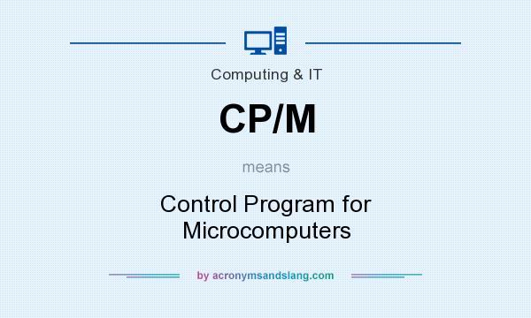 What does CP/M mean? It stands for Control Program for Microcomputers
