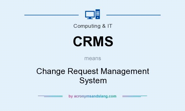 What does CRMS mean? It stands for Change Request Management System