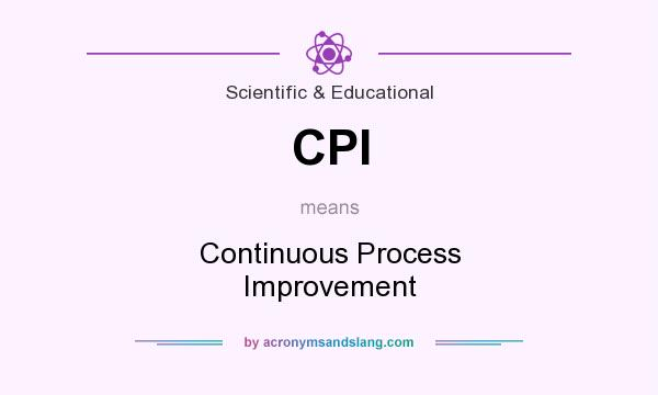 What does CPI mean? It stands for Continuous Process Improvement