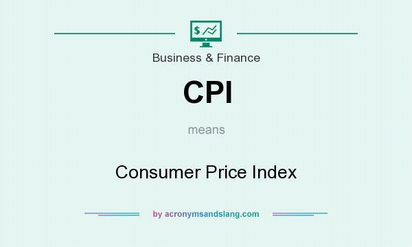 What does CPI mean? It stands for Consumer Price Index