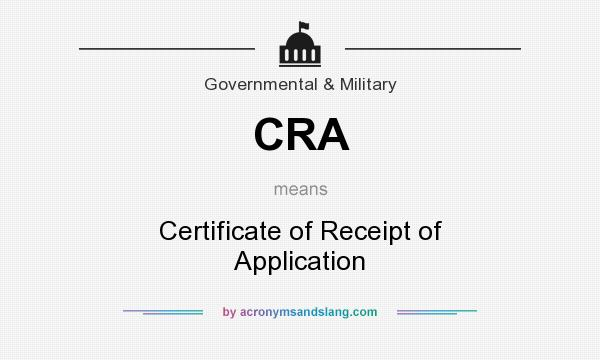 What does CRA mean? It stands for Certificate of Receipt of Application