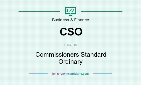 What does CSO mean? It stands for Commissioners Standard Ordinary